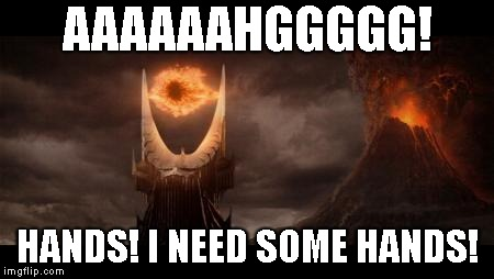 Eye Of Sauron Meme | AAAAAAHGGGGG! HANDS! I NEED SOME HANDS! | image tagged in memes,eye of sauron | made w/ Imgflip meme maker