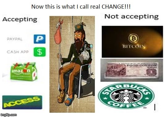 Thanks for the change | image tagged in change,paypal,cash,starbucks,amazon,begging | made w/ Imgflip meme maker