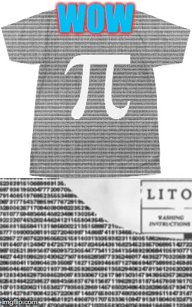 Pi on a t - shirt (not the whole thing of course). | WOW | image tagged in pi,t-shirt | made w/ Imgflip meme maker
