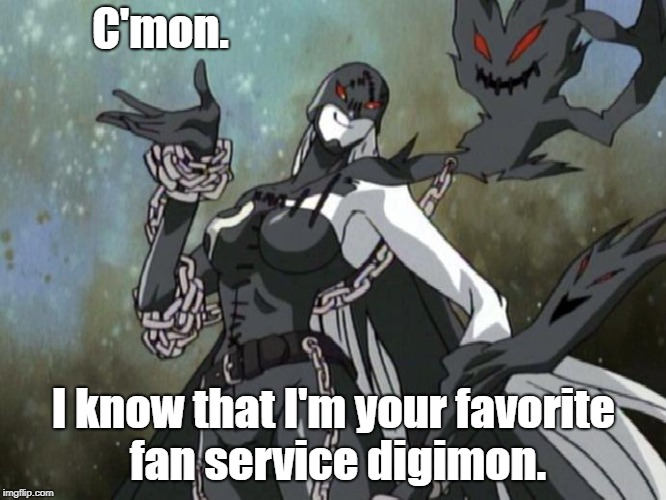 C'mon. I know that I'm your favorite fan service digimon. | image tagged in ladydevimon | made w/ Imgflip meme maker
