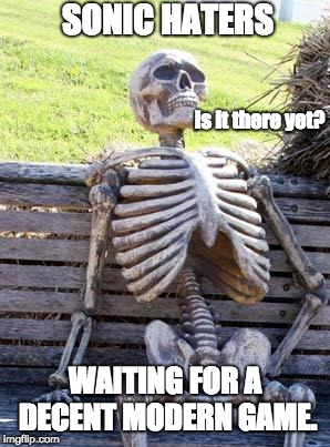Waiting Skeleton Meme | SONIC HATERS WAITING FOR A DECENT MODERN GAME. Is it there yet? | image tagged in memes,waiting skeleton | made w/ Imgflip meme maker