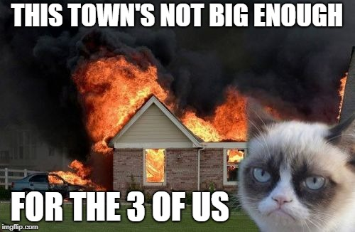 THIS TOWN'S NOT BIG ENOUGH FOR THE 3 OF US | made w/ Imgflip meme maker