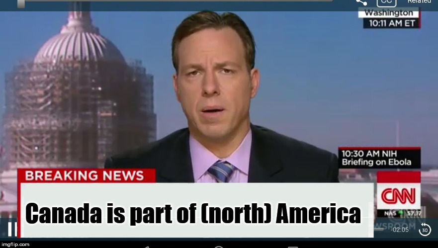 cnn breaking news template | Canada is part of (north) America | image tagged in cnn breaking news template | made w/ Imgflip meme maker