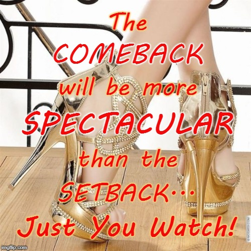 The COMEBACK | The Just You Watch! COMEBACK will be more SPECTACULAR than the SETBACK... | image tagged in setback,comeback,more spectacular | made w/ Imgflip meme maker