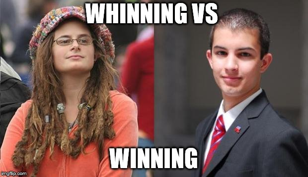 Liberal vs Conservative | WHINNING VS WINNING | image tagged in liberal vs conservative | made w/ Imgflip meme maker