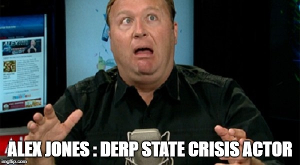 ALEX JONES : DERP STATE CRISIS ACTOR | image tagged in alex jones | made w/ Imgflip meme maker