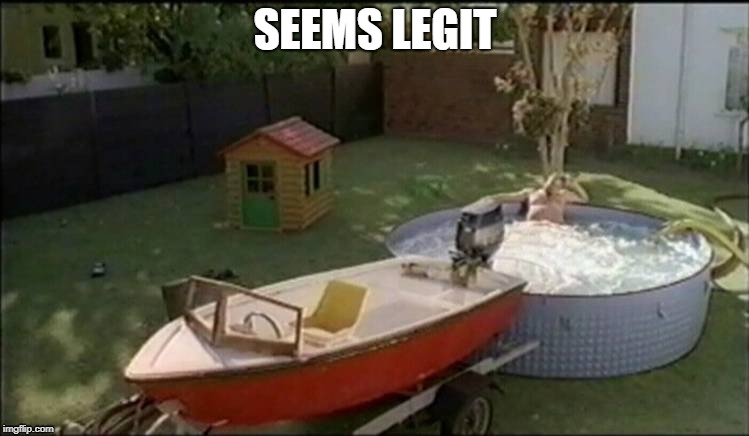 Redneck Hot tub | SEEMS LEGIT | image tagged in redneck | made w/ Imgflip meme maker