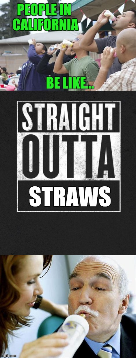 Problem Solved.  | PEOPLE IN CALIFORNIA STRAWS BE LIKE... | image tagged in memes,straight outta compton,plastic straws | made w/ Imgflip meme maker