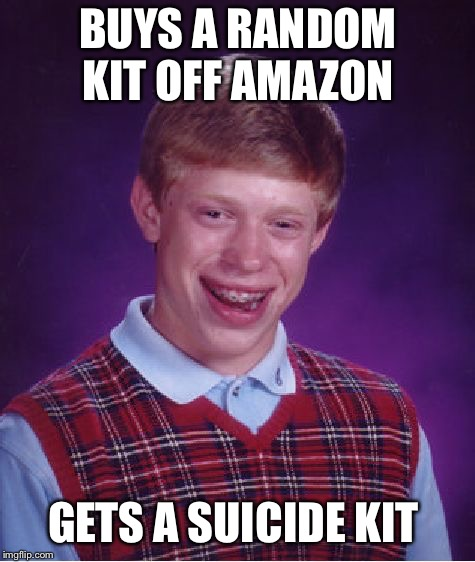 Bad Luck Brian Meme | BUYS A RANDOM KIT OFF AMAZON GETS A SUICIDE KIT | image tagged in memes,bad luck brian,amazon,amazon prime | made w/ Imgflip meme maker
