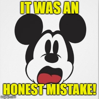 IT WAS AN HONEST MISTAKE! | made w/ Imgflip meme maker