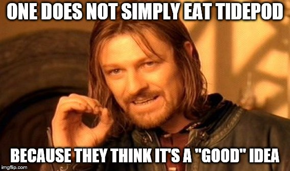 "One Does Not Simply Meme | ONE DOES NOT SIMPLY EAT TIDEPOD BECAUSE THEY THINK IT'S A ""GOOD"" IDEA 