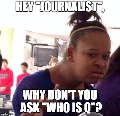 "Who Is Q #AskTheQ | HEY ""JOURNALIST"", WHY DON'T YOU ASK ""WHO IS Q""? 