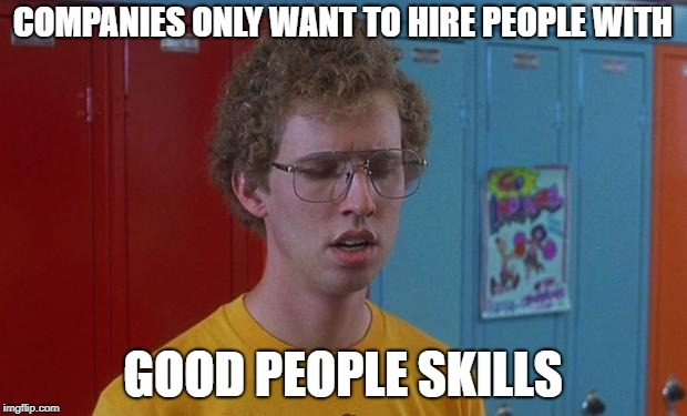 Napoleon Dynamite Skills | COMPANIES ONLY WANT TO HIRE PEOPLE WITH GOOD PEOPLE SKILLS | image tagged in napoleon dynamite skills | made w/ Imgflip meme maker