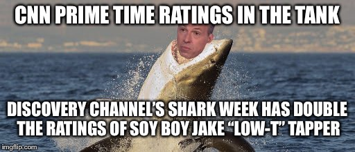 "Fake News CNN Being Destroyed |  CNN PRIME TIME RATINGS IN THE TANK; DISCOVERY CHANNEL'S SHARK WEEK HAS DOUBLE THE RATINGS OF SOY BOY JAKE ""LOW-T"" TAPPER 