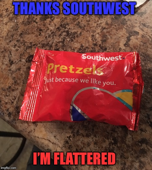 Southwest Airlines Pretzels  | THANKS SOUTHWEST I'M FLATTERED | image tagged in airlines,airplane | made w/ Imgflip meme maker