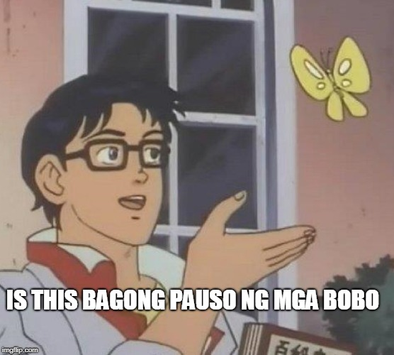 Is This A Pigeon Meme | IS THIS BAGONG PAUSO NG MGA BOBO | image tagged in memes,is this a pigeon | made w/ Imgflip meme maker