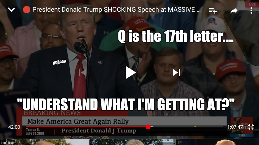 "#QAnon Confirm @ Tampa MAGA Rally? Q is the 17th letter.... ""Understand what I'm getting at?"" - @POTUS TRUMP Q17 (4X) #WWG1WGA 
