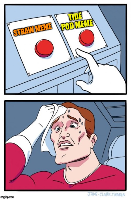 Two Buttons Meme | STRAW MEME TIDE POD MEME | image tagged in memes,two buttons | made w/ Imgflip meme maker