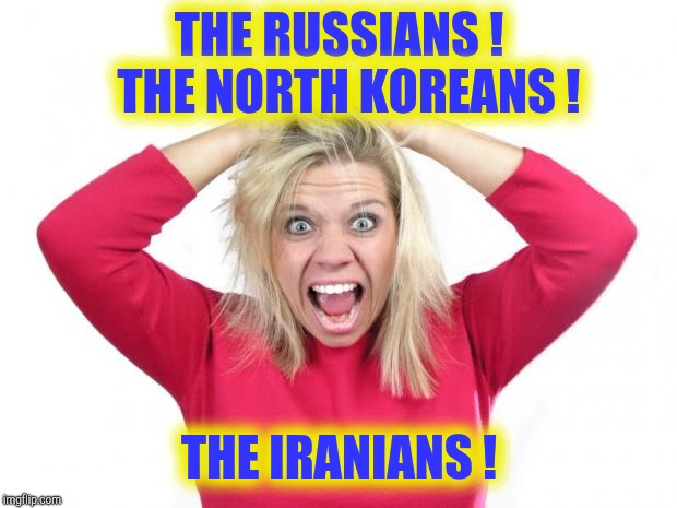 Hair Pulling | THE RUSSIANS !  THE NORTH KOREANS ! THE IRANIANS ! | image tagged in hair pulling | made w/ Imgflip meme maker