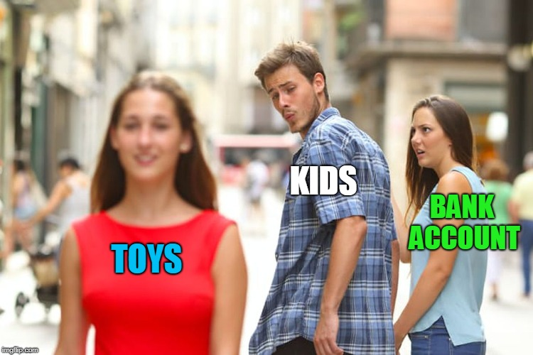 Distracted Boyfriend Meme | TOYS KIDS BANK ACCOUNT | image tagged in memes,distracted boyfriend | made w/ Imgflip meme maker