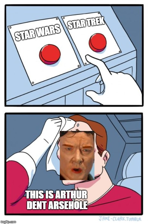 Two Buttons Meme | STAR WARS STAR TREK THIS IS ARTHUR DENT ARSEHOLE | image tagged in memes,two buttons | made w/ Imgflip meme maker