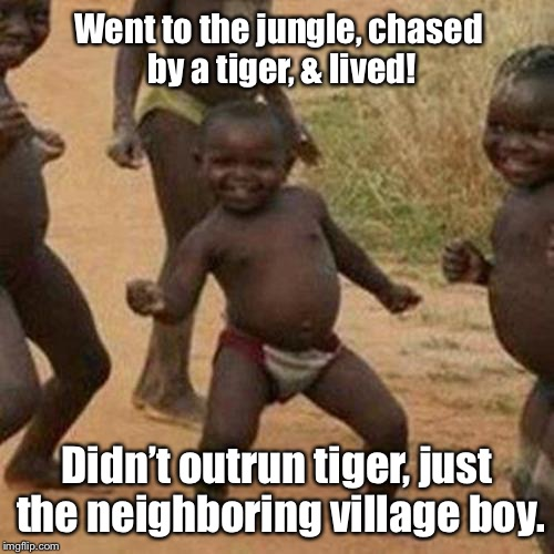 Tiger Week! | Went to the jungle, chased by a tiger, & lived! Didn't outrun tiger, just the neighboring village boy. | image tagged in memes,third world success kid,outrun tiger,outrun other kid,jungle,survive | made w/ Imgflip meme maker