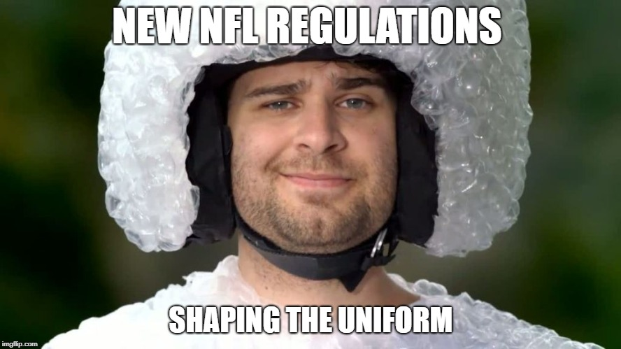 NEW NFL REGULATIONS SHAPING THE UNIFORM | image tagged in nfl,nfl helmet rules,nfl safety,nfl no hit,nfl rules | made w/ Imgflip meme maker