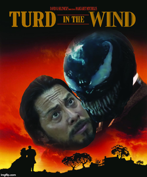 Turd in the Wind | image tagged in venom,venom movie,venom trailer,tom hardy,gone with the wind,turd in the wind | made w/ Imgflip meme maker