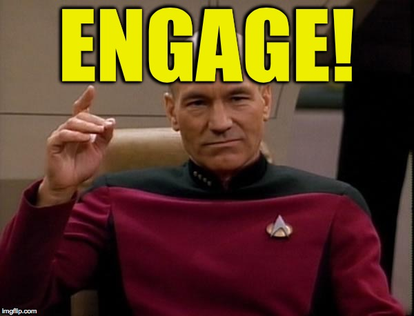Picard Engage | ENGAGE! | image tagged in picard engage | made w/ Imgflip meme maker
