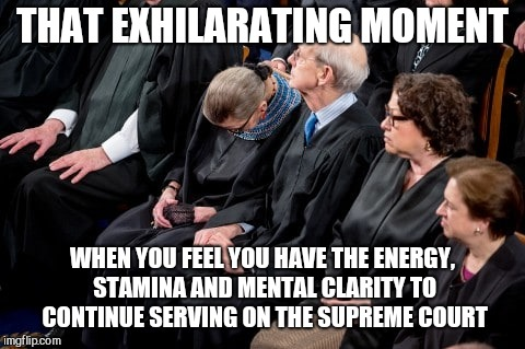 THAT EXHILARATING MOMENT WHEN YOU FEEL YOU HAVE THE ENERGY, STAMINA AND MENTAL CLARITY TO CONTINUE SERVING ON THE SUPREME COURT | image tagged in the exhilaration of service,ruth bader ginsburg | made w/ Imgflip meme maker