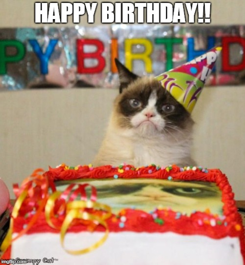Grumpy Cat Birthday Meme | HAPPY BIRTHDAY!! | image tagged in memes,grumpy cat birthday,grumpy cat | made w/ Imgflip meme maker