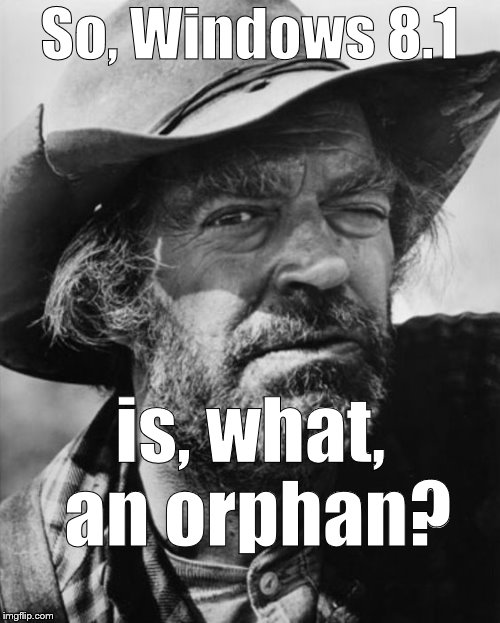 jack elam | So, Windows 8.1 is, what, an orphan? | image tagged in jack elam | made w/ Imgflip meme maker