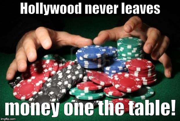 poker chips | Hollywood never leaves money one the table! | image tagged in poker chips | made w/ Imgflip meme maker