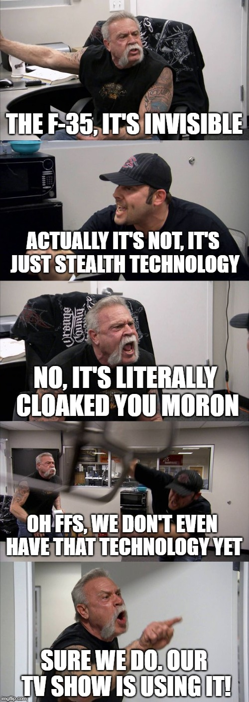 American Chopper Argument - Trump's F-35 Cloaked Fighter | THE F-35, IT'S INVISIBLE ACTUALLY IT'S NOT, IT'S JUST STEALTH TECHNOLOGY NO, IT'S LITERALLY CLOAKED YOU MORON OH FFS, WE DON'T EVEN HAVE THA | image tagged in memes,american chopper argument,trump,planes,airplanes,fighter jet | made w/ Imgflip meme maker