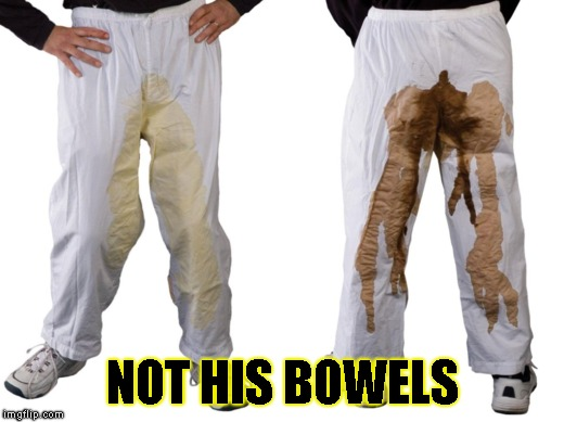 NOT HIS BOWELS | made w/ Imgflip meme maker