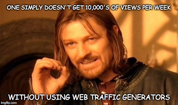 Social media is awash with Fake Views and they 'Like It.' | ONE SIMPLY DOESN'T GET 10,000'S OF VIEWS PER WEEK WITHOUT USING WEB TRAFFIC GENERATORS | image tagged in memes,one does not simply,fake news,cheating | made w/ Imgflip meme maker