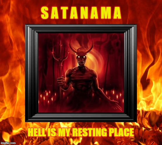 Hell's Domain | S A T A N A M A HELL IS MY RESTING PLACE | image tagged in satan,hell,satanama,infierno,trident,lucifer | made w/ Imgflip meme maker