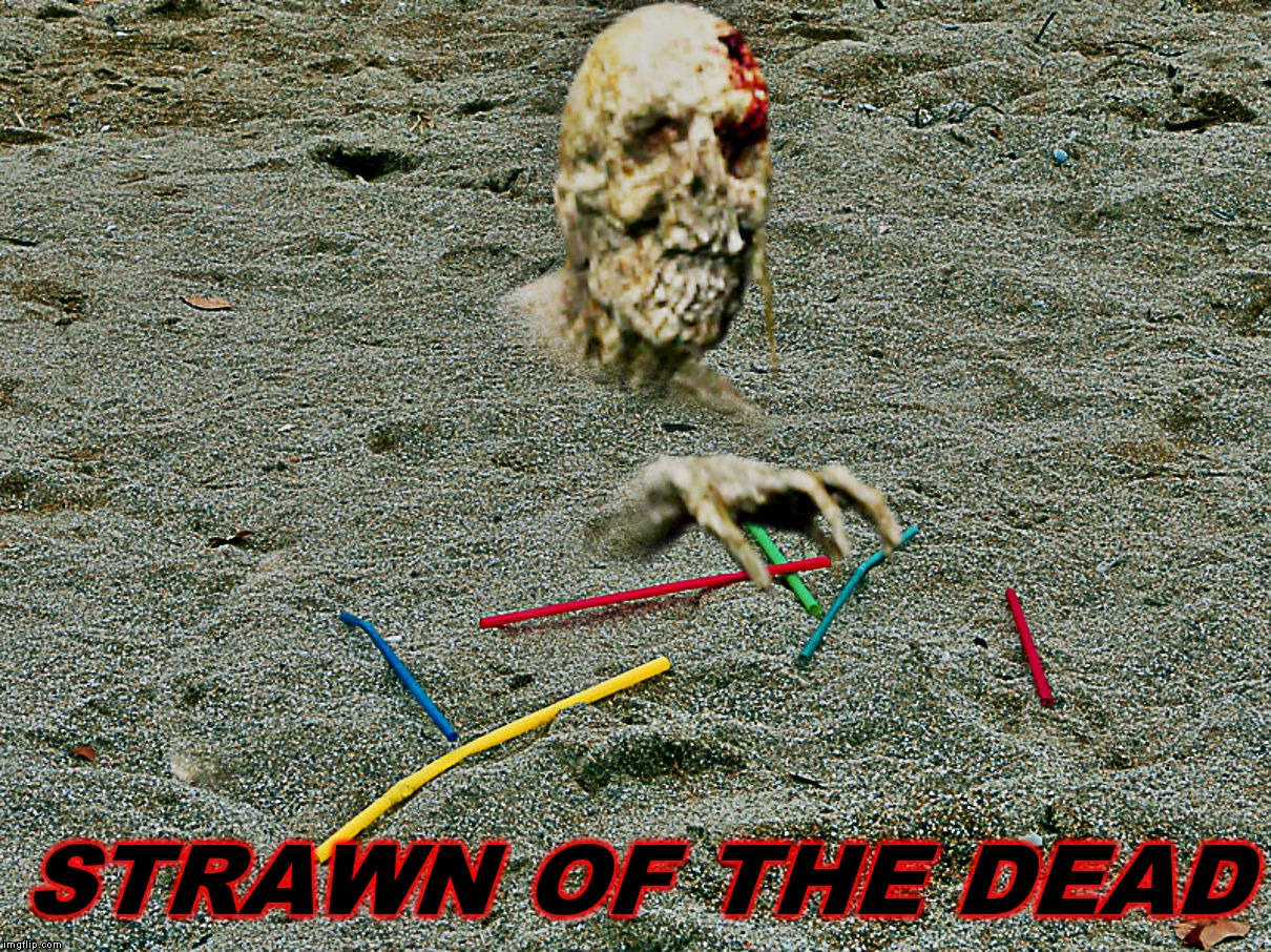 They dead should not be recycled... | STRAWN OF THE DEAD | image tagged in straws,undead,plastic straws | made w/ Imgflip meme maker