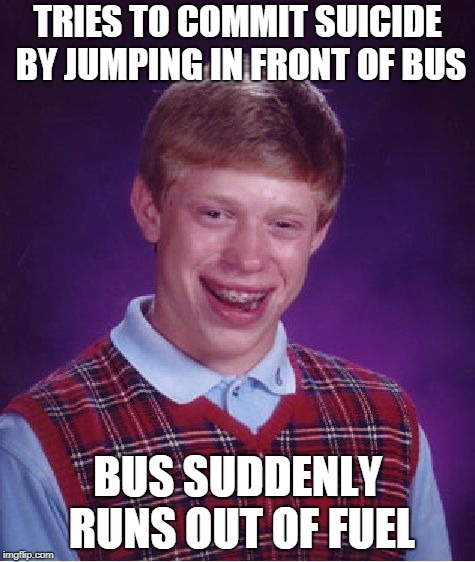 Bus Stop | TRIES TO COMMIT SUICIDE BY JUMPING IN FRONT OF BUS BUS SUDDENLY RUNS OUT OF FUEL | image tagged in memes,bad luck brian,funny,bus,suicide,tragedy | made w/ Imgflip meme maker
