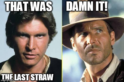 THAT WAS THE LAST STRAW DAMN IT! | made w/ Imgflip meme maker