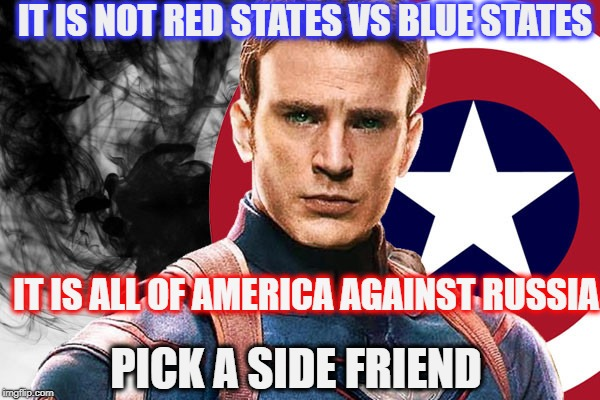 America Needs to Unite | IT IS NOT RED STATES VS BLUE STATES IT IS ALL OF AMERICA AGAINST RUSSIA PICK A SIDE FRIEND | image tagged in memes,trump russia collusion,russian hackers,election,patriotism | made w/ Imgflip meme maker