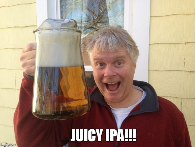 JUICY IPA!!! | made w/ Imgflip meme maker