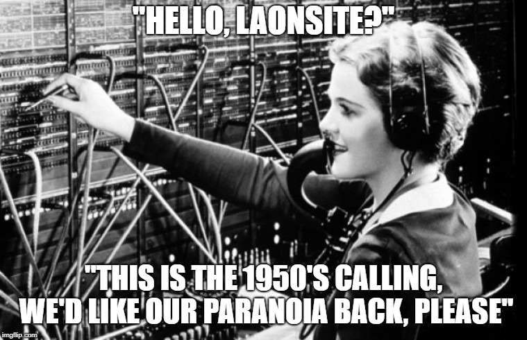"""HELLO, LAONSITE?"" ""THIS IS THE 1950'S CALLING, WE'D LIKE OUR PARANOIA BACK, PLEASE"" 