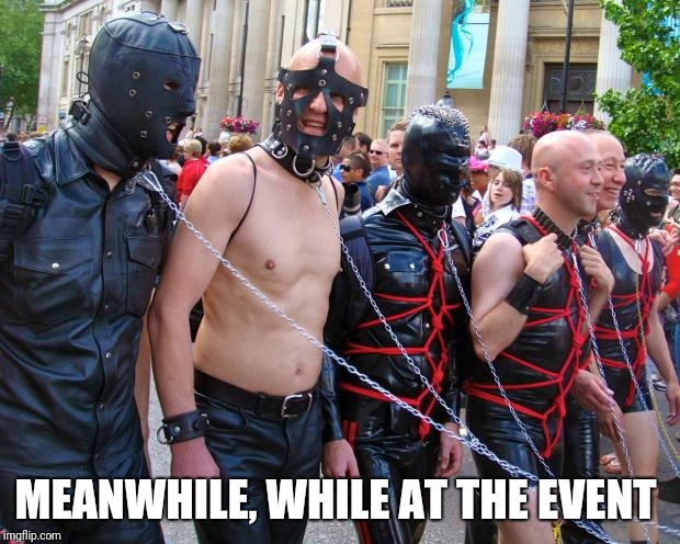 Gay Pride | MEANWHILE, WHILE AT THE EVENT | image tagged in gay pride | made w/ Imgflip meme maker