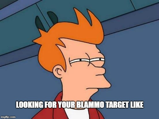Futurama Fry Meme | LOOKING FOR YOUR BLAMMO TARGET LIKE | image tagged in memes,futurama fry | made w/ Imgflip meme maker