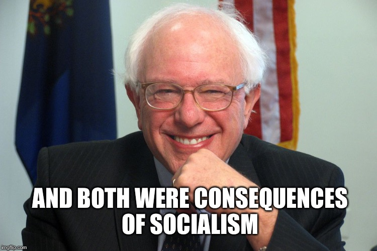 AND BOTH WERE CONSEQUENCES OF SOCIALISM | made w/ Imgflip meme maker