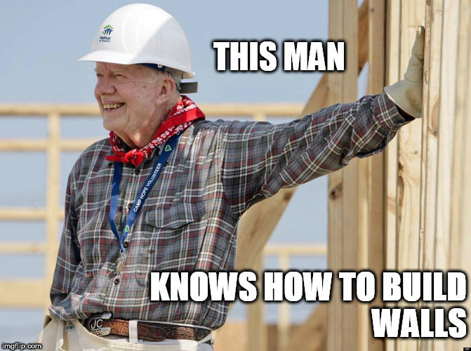 Jimmy Carter knows how to build walls | THIS MAN KNOWS HOW TO BUILD                    WALLS | image tagged in jimmy carter,donald trump,build a wall | made w/ Imgflip meme maker