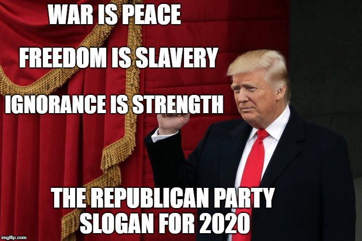 Republican Slogan 2020 | IGNORANCE IS STRENGTH THE REPUBLICAN PARTY SLOGAN FOR 2020 | image tagged in george orwell,gop,1984,oceania,ignorance is strength,2020 | made w/ Imgflip meme maker