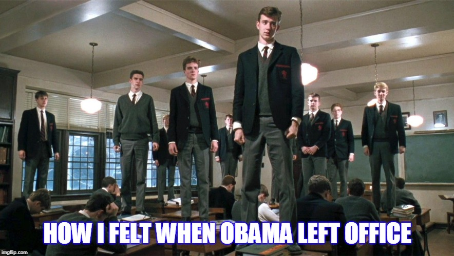 Obama Oh Captain My Captain | HOW I FELT WHEN OBAMA LEFT OFFICE | image tagged in obama | made w/ Imgflip meme maker