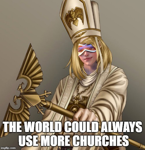THE WORLD COULD ALWAYS USE MORE CHURCHES | image tagged in warhammer40k,40k,wh40k,warhammer 40k,tracer,warhammer | made w/ Imgflip meme maker